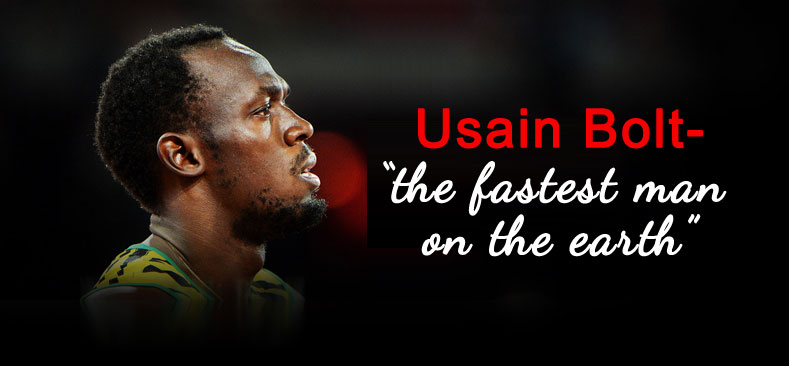 "Usain Bolt- ""the fastest man on the earth"""